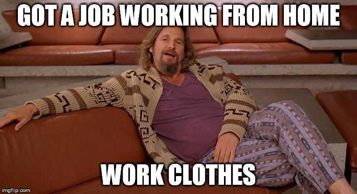 got a job working from home meme
